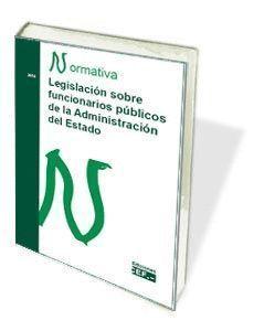 LEGISLACIÓN SOBRE FUNCIONARIOS PÚBLICOS DE LA ADMINISTRACIÓN DEL ESTADO. NORMATI