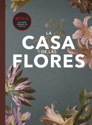 LA CASA DE LAS FLORES. EL FANBOOK OFICIAL.
