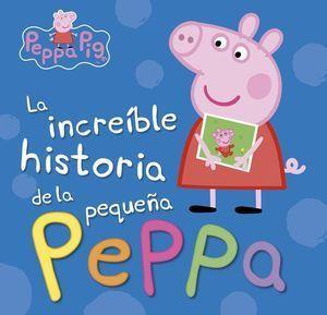 LA INCREÍBLE HISTORIA DE LA PEQUEÑA PEPPA / MI INCREÍBLE HISTORIA