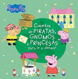 CUENTOS DE PIRATAS, GNOMOS Y PRINCESAS PARA IR A DORMIR (PEPPA PIG. PEQUEÑAS MAN