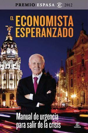 PREMIO ESPASA - EL ECONOMISTA ESPERANZADO. MANUAL DE URGENCIA PARA SALIR DE LA C