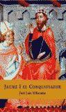 JAUME I, EL CONQUISTADOR