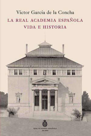 LA REAL ACADEMIA ESPAÑOLA. VIDA E HISTORIA