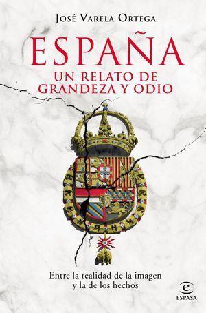 ESPAÑA: RELATOS DE GRANDEZA Y ODIO