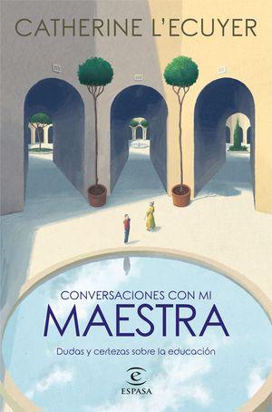 CONVERSACIONES CON MI MAESTRA. DUDAS Y CERTEZAS SOBRE LA EDUCACIÓN