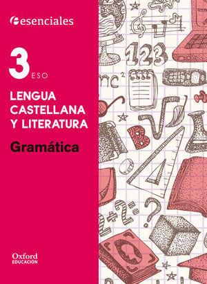 3ESO ESENCIALES OXFORD GRAMATICA 2015 LENGUA CASTELLANA Y LITERATURA