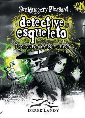 DETECTIVE ESQUELETO 2. JUGANDO CON FUEGO