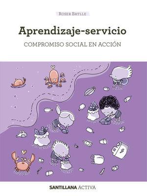 SANTILLANA ACTIVA APRENDIZAJE-SERVICIO. COMPROMISO SOCIAL EN ACCI