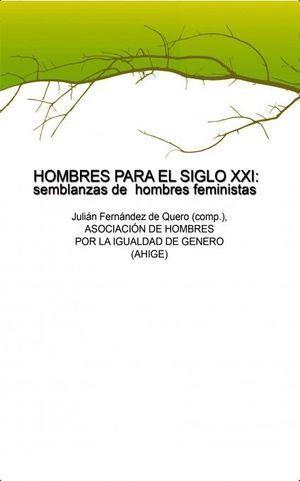 HOMBRES PARA EL SIGLO XXI : SEMBLANZAS DE  HOMBRES FEMINISTAS