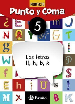 1EP CUADERNO PUNTO Y COMA LENGUA 5 LAS LETRAS LL, H, B, K