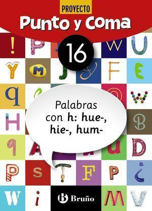4EP CUADERNO PUNTO Y COMA LENGUA 16 PALABRAS CON H: HUE-, HIE-, HUM-