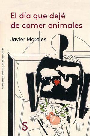 EL DÍA QUE DEJÉ DE COMER ANIMALES