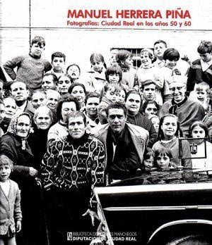 MANUEL HERRERA PIÑA. FOTOGRAFIAS: CIUDAD REAL EN LOS AÑOS 50 Y 60