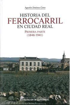 HISTORIA DEL FERROCARRIL EN CIUDAD REAL. PRIMERA PARTE (1846-1941)