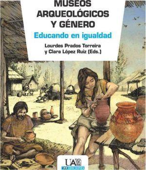 MUSEOS ARQUEOLÓGICOS Y GÉNERO. EDUCANDO EN IGUALDAD