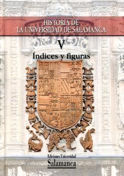 HISTORIA DE LA UNIVERSIDAD DE SALAMANCA VOL V INDICES
