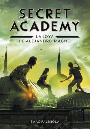 SECRET ACADEMY 2. LA JOYA DE ALEJANDRO MAGNO