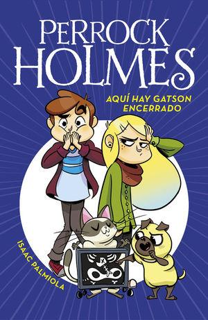 PERROCK HOLMES 5. AQUÍ HAY GATSON ENCERRADO
