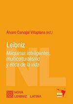 LEIBNIZ /MÁQUINAS INTELIGENTES, MULTICULTURALISMO Y ÉTICA DE LA VIDA