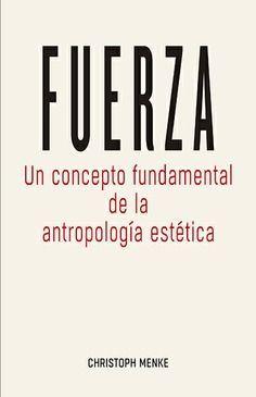FUERZA /UN CONCEPTO FUNDAMENTAL DE LA ANTROPOLOGIA ESTETICA