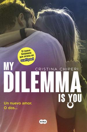 MY DILEMMA IS YOU. UN NUEVO AMOR. O DOS... (SERIE MY DILEMMA IS YOU 1)