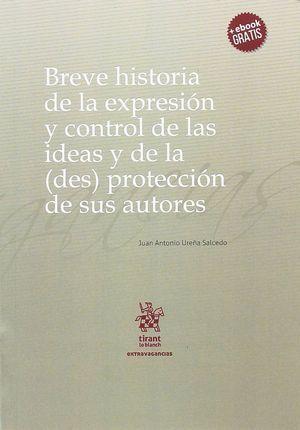 BREVE HISTORIA DE LA EXPRESION Y CONTROL DE LAS IDEAS DE LA (DES) PROTECCIÓN DE SUS AUTORES