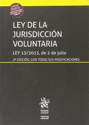 LEY DE LA JURISDICCIÓN VOLUNTARIA LEY 15/2015, DE 2 DE JULIO 3ªED 2018 TIRANT LO BLANCH
