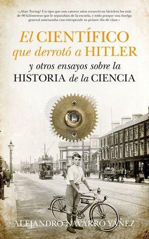 CIENTÍFICO QUE DERROTÓ A HITLER Y OTROS ENSAYOS SOBRE LA HISTORIA DE LA CIENC