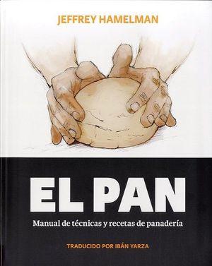 PAN, EL. MANUAL DE TÉCNICAS Y RECETAS DE PANADERÍA