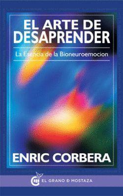 EL ARTE DE DESAPRENDER LA ESENCIA DE LA BIONEUROEMOCION