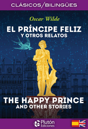 EL PRINCIPE FELIZ Y OTROS RELATOS - THE HAPPY PRINCE AND OTHER STORIES