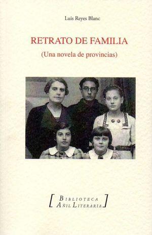 RETRATO DE FAMILIA UNA NOVELA DE PROVINCIAS