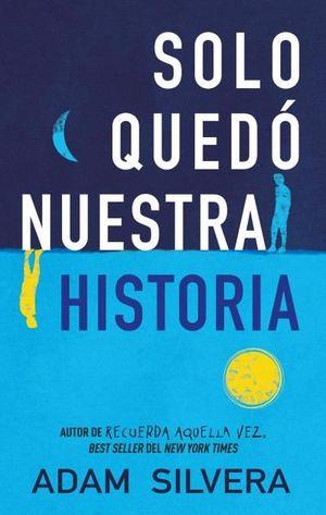 SOLO QUEDÓ NUESTRA HISTORIA