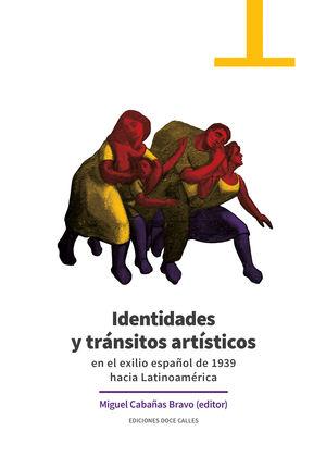 IDENTIDADES Y TRÁNSITOS ARTÍSTICOS EN EL EXILIO ESPAÑOL DE 1939 HACIA LATINOAMÉR