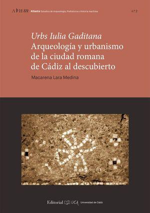 URBS IULIA GADITANA. ARQUEOLOGÍA Y URBANISMO EN LA CIUDAD ROMANA DE CÁDIZ AL DES