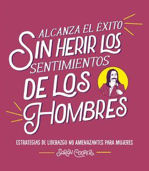 ALCANZA EL ÉXITO SIN HERIR LOS SENTIMIENTOS DE LOS HOMBRES